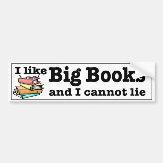I like Big Books and I cannot lie. Readers humour Bumper Sticker