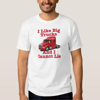 I Like Big Trucks And I Cannot Lie Peterbilt Shirts