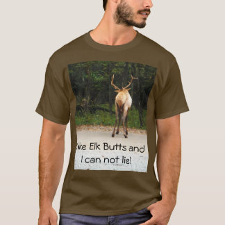 I like elk butts funny humorus t shirt