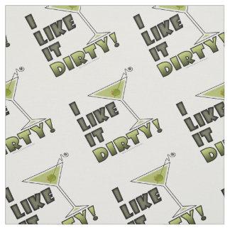 I LIKE IT DIRTY! Dirty Martini Cocktail Humor Fabric
