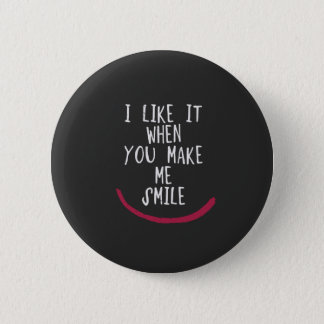 I like it when you make me smile 6 cm round badge