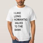 I Like Long Romantic Walks To The Bank. Shirts