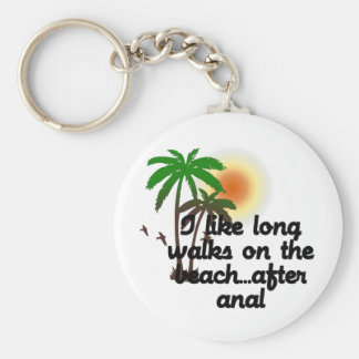 I LIKE LONG WALKS ON THE BEACH...AFTER ANAL BASIC ROUND BUTTON KEY RING