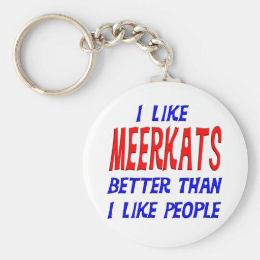 I Like Meerkats Better Than I Like People Keychain