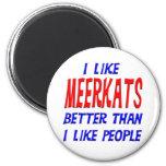 I Like Meerkats Better Than I Like People Magnet