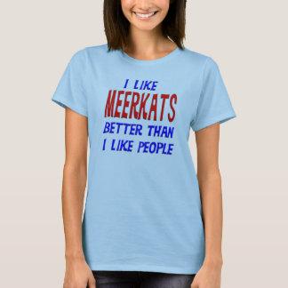 I Like Meerkats Better Than I Like People T-shirt