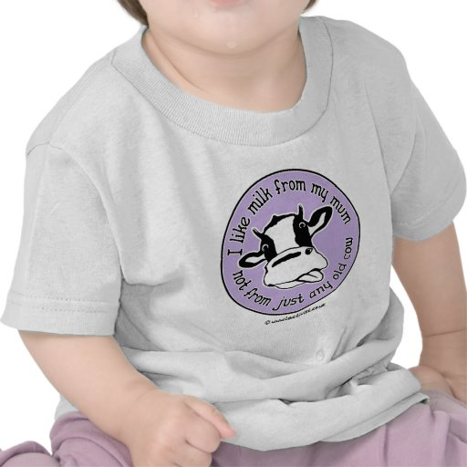 I like milk from my mum not just any old cow tee shirts