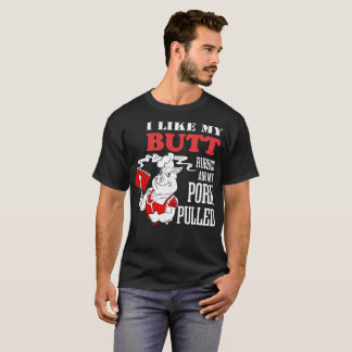 I Like My Butt Rubbed And Pork Pulled Barbecue BBQ T-Shirt