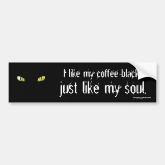 I like my coffee black... bumper sticker