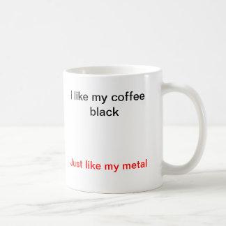 I like my coffee black, just like my metal. mugs