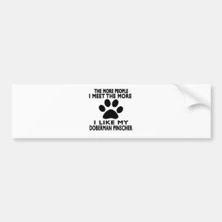 I like my Doberman Pinscher. Bumper Stickers