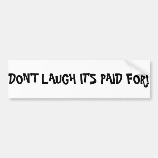I like my paid for car. bumper sticker