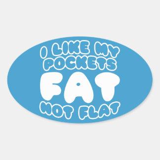 I Like My Pockets Fat Not Flat Oval Sticker