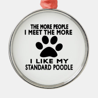 I like my Standard Poodle. Silver-Colored Round Decoration