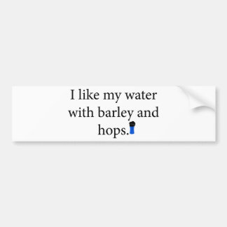 I Like My Water With Barley And Hope Bumper Sticker