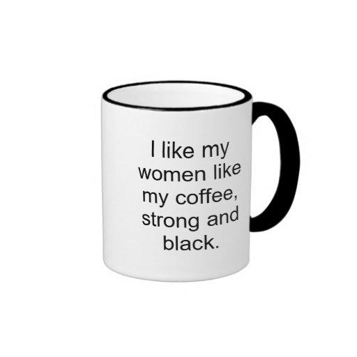 I like my women like my coffee,strong and black. mug