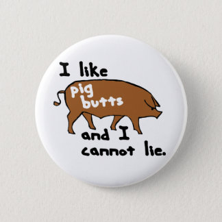 I like pig butts and I cannot lie 6 Cm Round Badge