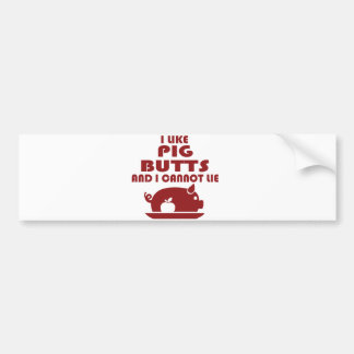 i like pig butts and i cannot lie, big butts bumper sticker