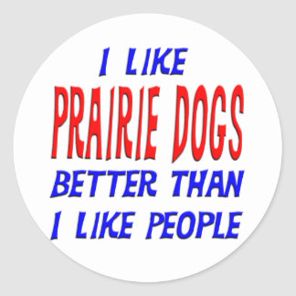 I Like Prarie Dogs Better Than I Like People Stick Round Sticker
