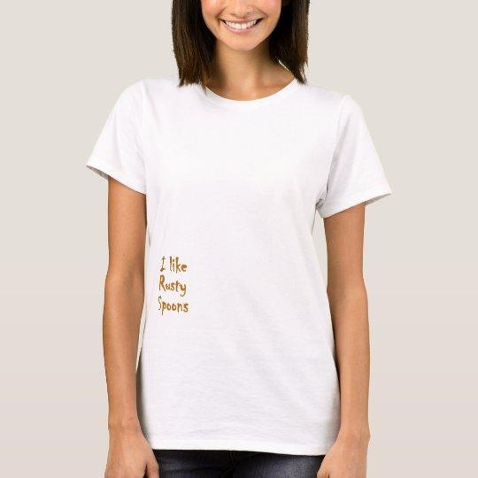 I like Rusty Spoons T-Shirt