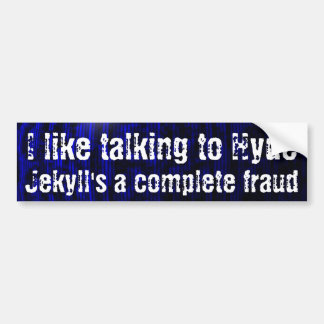 I like talking to Hyde, Jekyll's a complete fraud Bumper Sticker