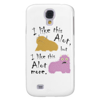 I Like This Alot, But I Like This Alot More Galaxy S4 Case