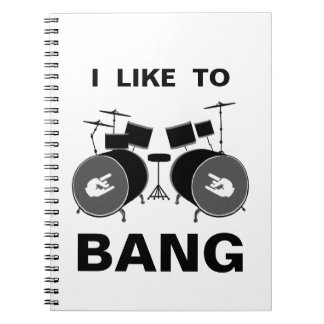 I Like To BANG Spiral Notebooks