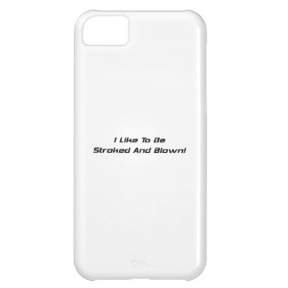 I Like To Be Stroked Then Blown Case For iPhone 5C