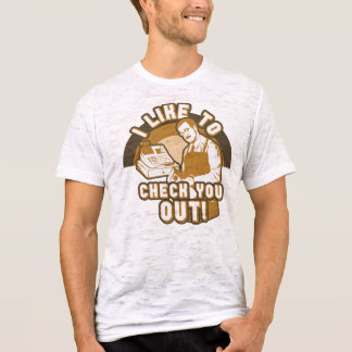 I LIke to Check You Out T-Shirt