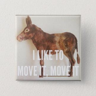 I like to move it - Donkey 15 Cm Square Badge