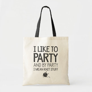 I Like To Party And By Party I Mean Knit Stuff Budget Tote Bag
