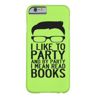 I LIKE TO PARTY AND BY PARTY I MEAN READ BOOKS BARELY THERE iPhone 6 CASE