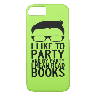 I LIKE TO PARTY AND BY PARTY I MEAN READ BOOKS iPhone 7 CASE