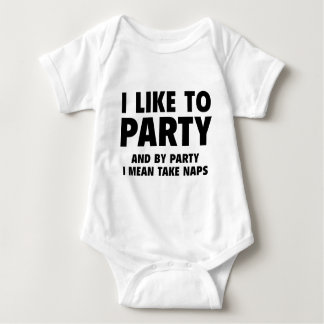 I Like To Party. And By Party I Mean Take Naps. Baby Bodysuit
