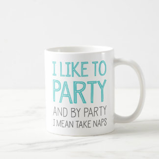 I Like To Party And By Party I Mean Take Naps Coffee Mug
