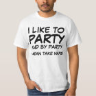 I like to party, and by party, I mean take naps. T-Shirt