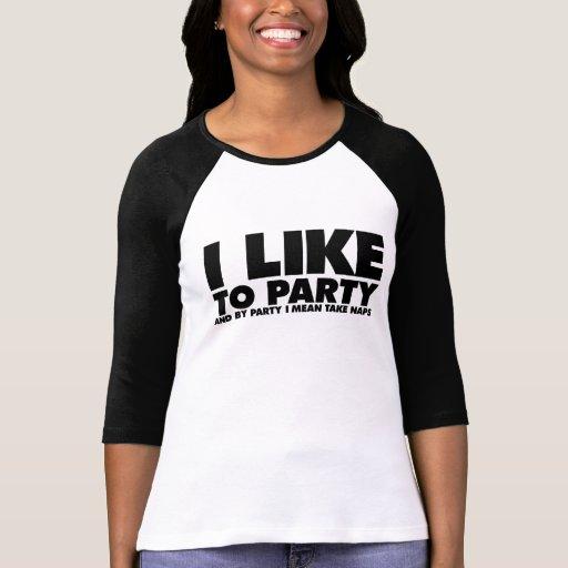 I like to party - I mean take naps T-shirt