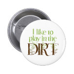 I Like to Play in the Dirt Funny Gardening Badge