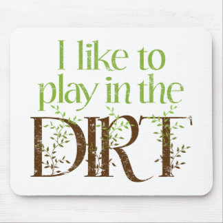 I Like to Play in the Dirt Funny Gardening Mouse Pad