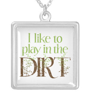 I Like to Play in the Dirt Funny Gardening Silver Plated Necklace