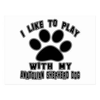 I like to play with my Anatolian Shepherd dog. Post Cards