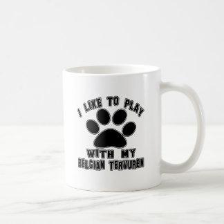I like to play with my Belgian Tervuren. Coffee Mugs