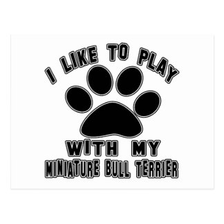 I like to play with my Miniature Bull Terrier. Postcard