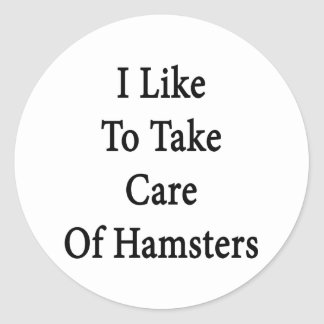 I Like To Take Care Of Hamsters Round Stickers