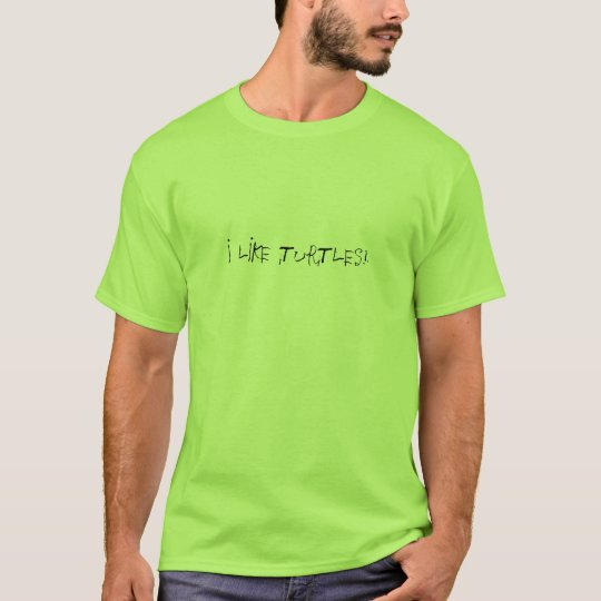 I LIKE TURTLES! T-Shirt