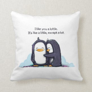 I Like You a Lottle Penguins Pillow!