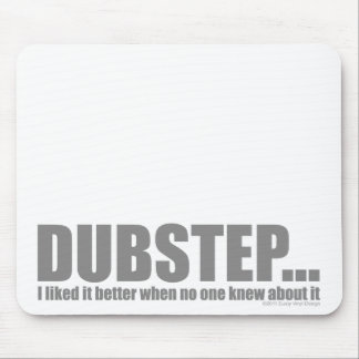 I liked it better when no one knew about DUBSTEP Mouse Mat