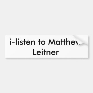 i-listen to Matthew Leitner Bumper Sticker