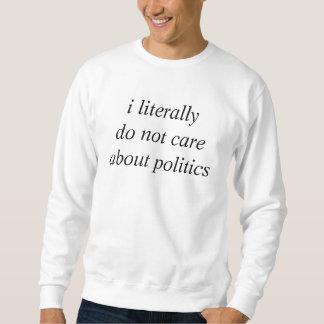 I Literally Do Not Care About Politics Sweatshirt