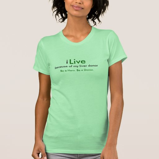 i, Live, because of my liver donor, Be a Hero. ... Tee Shirt